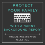 Private Investigator Answers Nanny Background Report FAQ